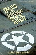 Tales of the Brown Shoe Army - Moore, Larry Fred
