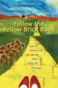 Follow the Yellow Brick Road: How to Change for the Better When Life Gives You Its Worst - Alibrando, Sam