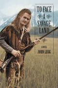 To Face a Savage Land - Legg, John