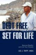 Debt Free and Set for Life: Become Wealthy and Live Your Dreams - Tripp, Les Julien