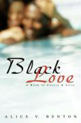Black Love: A Book of Poetry & Love - Benton, Alice V.