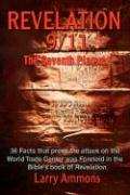 Revelations 9/11 the Seventh Plague: 36 Facts That Prove the Attack on the World Trade Center Was Predicted in the Bibles Book of
