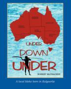 Under Down Under: A Local Bloke Born in Kalgoorlie - McCracken, Robert