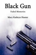 Black Gun: Faded Memories - Hunter, Mary Kathryn