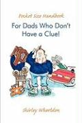 Pocket Size Handbook for Dads Who Don't Have a Clue! - Wheeldon, Shirley