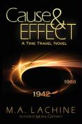 Cause & Effect: A Time Travel Novel - Lachine, M. A.