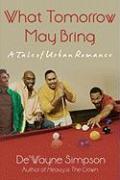 What Tomorrow May Bring: A Tale of Urban Romance - Simpson, De'wayne