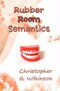 Rubber Room Semantics - Wilkinson, Christopher G.