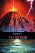 Nature's Fire and Water - Hawley, Charles, Jr.