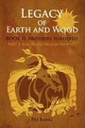 Legacy of Earth and Wood: Brothers Sundered: Part 2: Rise of the Dragon Prophet - Kang, Pei