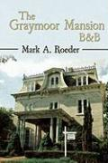 The Graymoor Mansion B&b - Roeder, Mark A.