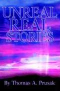 Unreal Real Stories - Prusak, Thomas