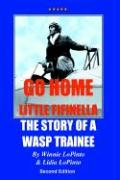 Go Home Little Fifinella: The Story of a Wasp Trainee - LoPinto, Lidia; LoPinto, Winnie