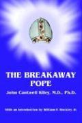 The Breakaway Pope - Kiley, John Cantwell