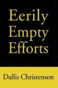 Eerily Empty Efforts - Christenson, Dallis J.