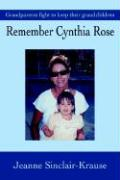 Remember Cynthia Rose: Grandparents Fight to Keep Their Grandchildren - Krause, Jeanne Sinclair; Sinclair-Krause, Jeanne