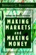 Making Markets and Making Money: Strategy and Monetary Exchange - Beaudreau, Bernard C.