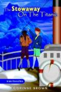 The Stowaway on the Titanic - Brown, Corinne Joy