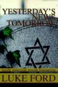 Yesterday's News Tomorrow: Inside American Jewish Journalism - Ford, Luke