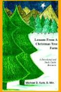Lessons from a Christmas Tree Farm: A Devotional and Study Guide Resource - Kurtz, Michael D.