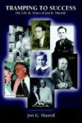 Tramping to Success: The Life & Times of Jon B. Shastid - Shastid, Jon G.