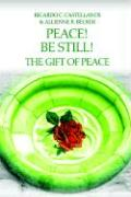 Peace! Be Still! the Gift of Peace - Becker, Allienne R.