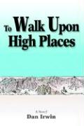 To Walk Upon High Places - Irwin, Dan
