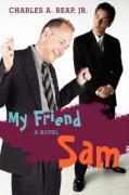 My Friend Sam - Reap, Charles A. , Jr.