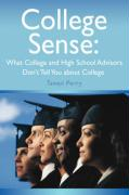 College Sense: What College and High School Advisors Don't Tell You about College - Perry, Tawan M.