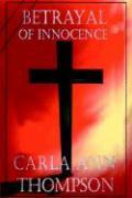 Betrayal of Innocence - Thompson, Carla Ann