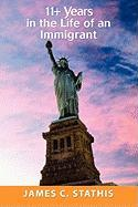 11+ Years in the Life of an Immigrant - Stathis, James C.