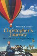 Christopher's Journey: A Remarkable Young Man's Struggle with Leukemia - Ditmars, Maribeth R.