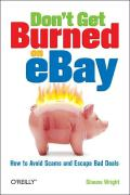 Don't Get Burned on Ebay: How to Avoid Scams and Escape Bad Deals - Wright, Shauna