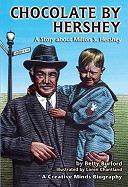 Chocolate by Hershey: A Story about Milton S. Hershey - Burford, B.