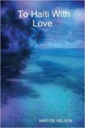 To Haiti with Love - Nelson, Maryse