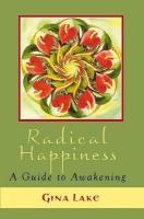 Radical Happiness: A Guide to Awakening - Lake, Gina