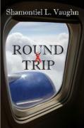 Round Trip - Vaughn, Shamontiel L.