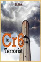 The Cr6 Terrorist - Shott, K. A.