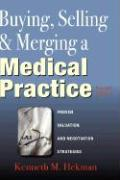 Buying, Selling & Merging a Medical Practice - Hekman, Kenneth
