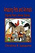 Amazing Pets and Animals. - Jussaume, Christina R.