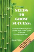 Seeds to Grow Success: Foundational Tools for the Rookie Real Estate Agent to Build a Profitable Business - Ramelia