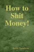 How to Shit Money! - Randazzo, Dottie
