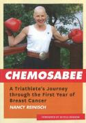 Chemosabee: A Triathlete's Journey Through the First Year of Breast Cancer - Reinisch, Nancy