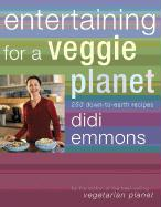 Entertaining for a Veggie Planet: 250 Down-To-Earth Recipes - Emmons, Didi