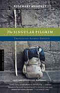 The Singular Pilgrim: Travels on Sacred Ground - Mahoney, Rosemary