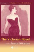 The Victorian Novel: A Guide to Criticism - O'Gorman