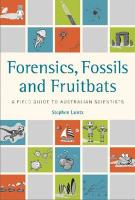 Forensics, Fossils and Fruitbats: A Field Guide to Australian Scientists - Luntz, Stephen