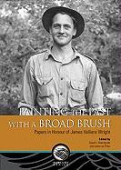 Painting the Past with a Broad Brush: Papers in Honour of James Valliere Wright - Keenlyside, David E.; Pilon, Jean-Luc
