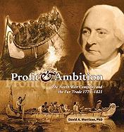 Profit & Ambition: The North West Company and the Fur Trade 1779-1821 - Morrison, David A.