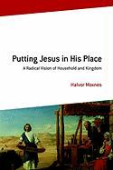 Putting Jesus in His Place: A Radical Vision of Household and Kingdom - Moxnes, Halvor